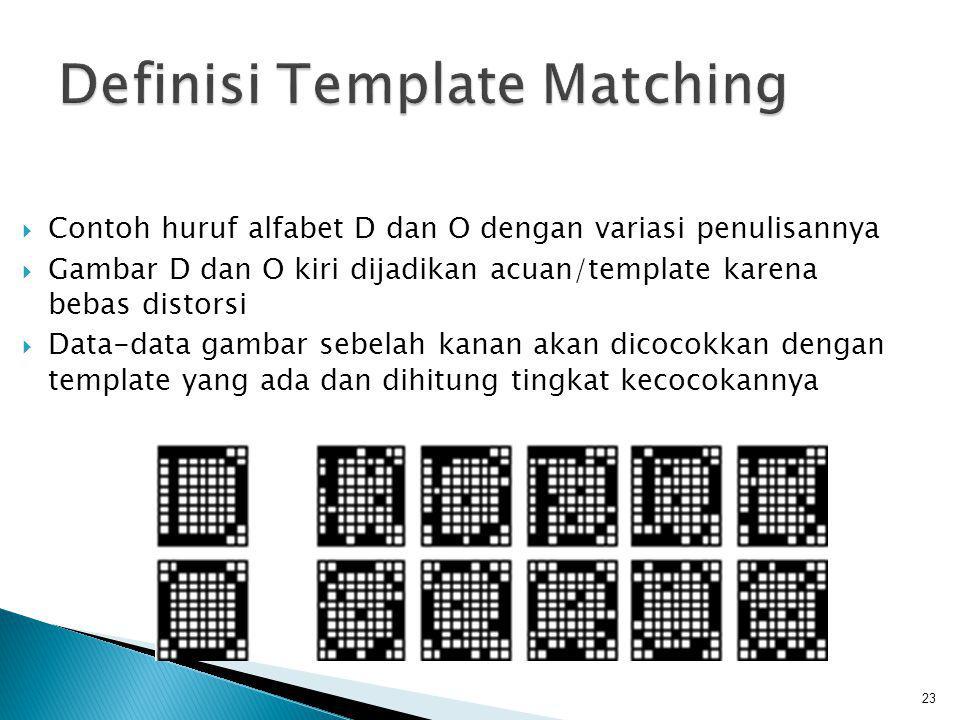 23  Contoh huruf alfabet D dan O dengan variasi penulisannya  Gambar D dan O kiri dijadikan acuan/template karena bebas distorsi  Data-data gambar