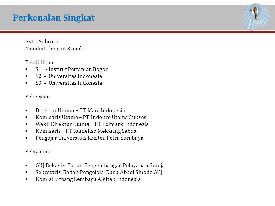 Perkenalan Singkat Asto Subroto Menikah dengan 3 anak Pendidikan S1 - Institut Pertanian Bogor S2 - Universitas Indonesia S3 - Universitas Indonesia P