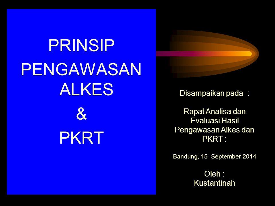 PRINSIP PENGAWASAN ALKES & PKRT Disampaikan pada : Rapat Analisa dan Evaluasi Hasil Pengawasan Alkes dan PKRT : Bandung, 15 September 2014 Oleh : Kust