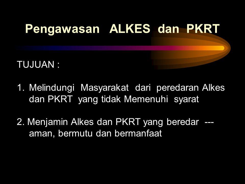 TUJUAN : 1.Melindungi Masyarakat dari peredaran Alkes dan PKRT yang tidak Memenuhi syarat 2. Menjamin Alkes dan PKRT yang beredar --- aman, bermutu da