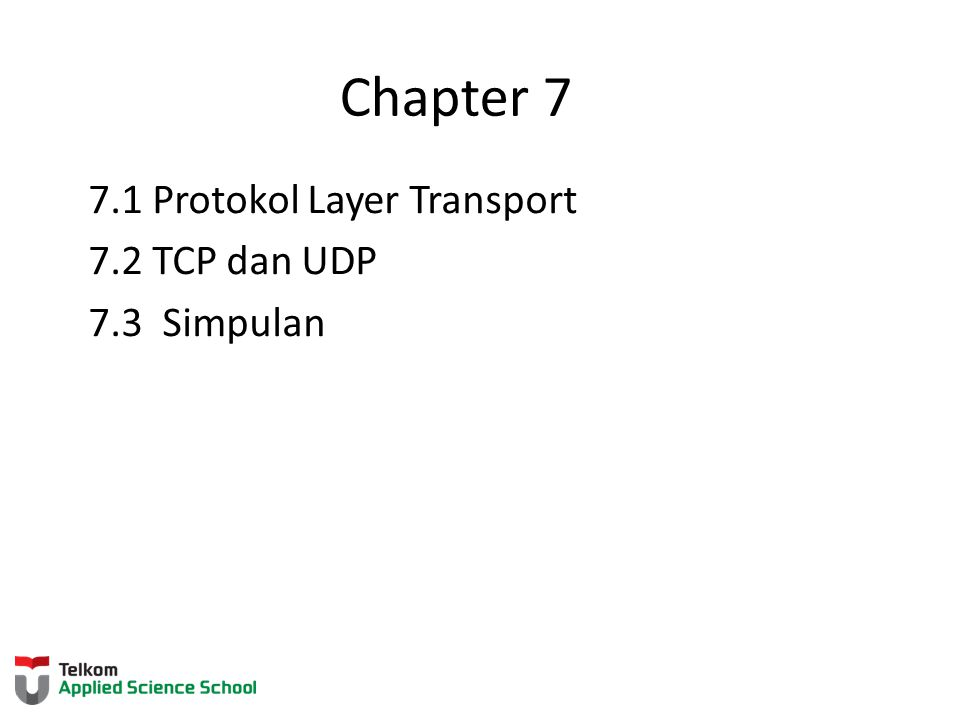 Chapter 7 7.1 Protokol Layer Transport 7.2 TCP dan UDP 7.3 Simpulan