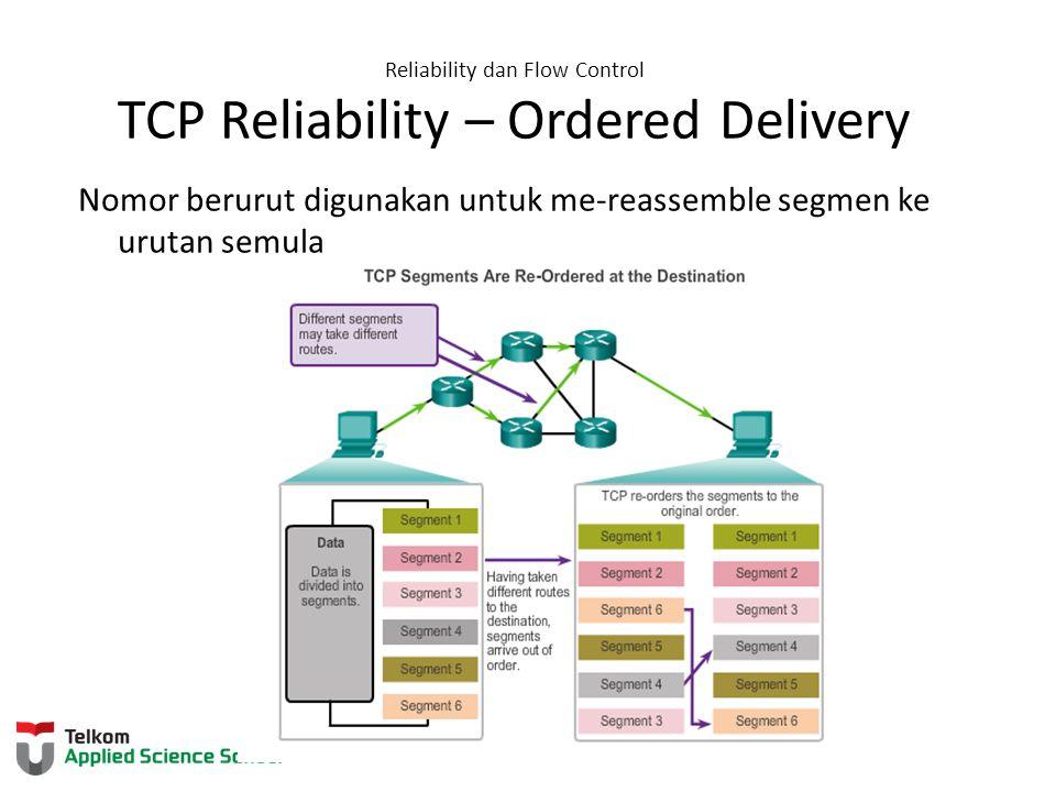 Reliability dan Flow Control TCP Reliability – Ordered Delivery Nomor berurut digunakan untuk me-reassemble segmen ke urutan semula