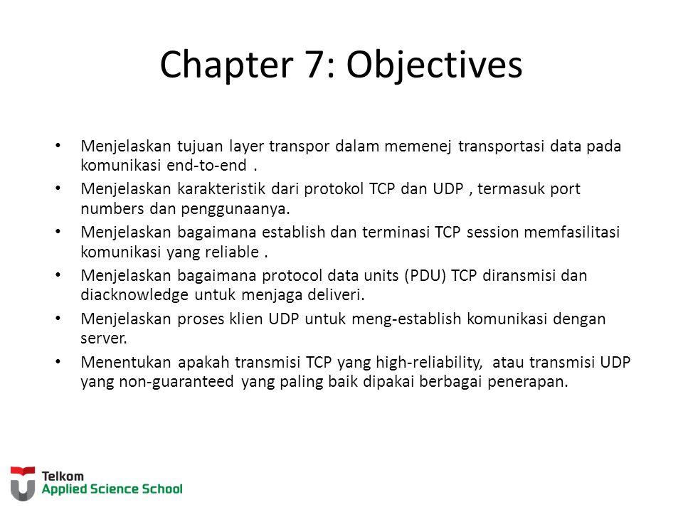 Chapter 7: Objectives Menjelaskan tujuan layer transpor dalam memenej transportasi data pada komunikasi end-to-end. Menjelaskan karakteristik dari pro
