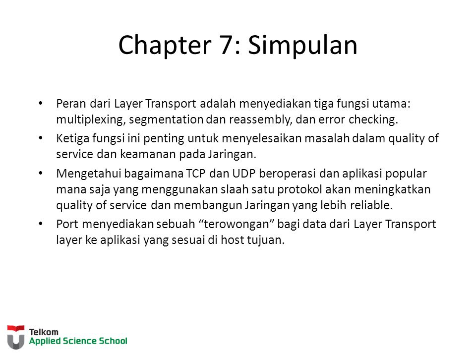 Chapter 7: Simpulan Peran dari Layer Transport adalah menyediakan tiga fungsi utama: multiplexing, segmentation dan reassembly, dan error checking. Ke