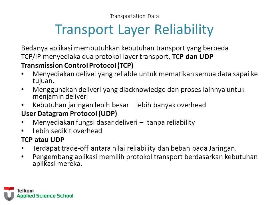 Transportation Data Transport Layer Reliability Bedanya aplikasi membutuhkan kebutuhan transport yang berbeda TCP/IP menyediaka dua protokol layer tra