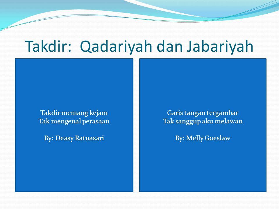Takdir: Qadariyah dan Jabariyah Takdir memang kejam Tak mengenal perasaan By: Deasy Ratnasari Garis tangan tergambar Tak sanggup aku melawan By: Melly