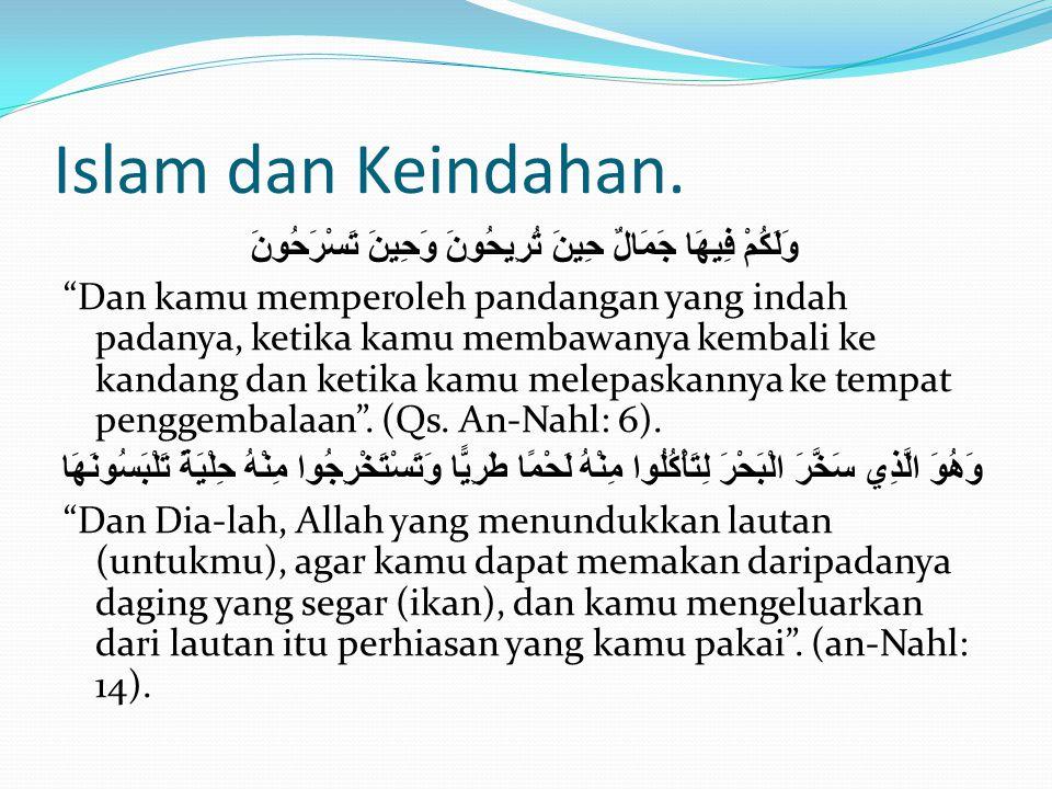 "Islam dan Keindahan. وَلَكُمْ فِيهَا جَمَالٌ حِينَ تُرِيحُونَ وَحِينَ تَسْرَحُونَ ""Dan kamu memperoleh pandangan yang indah padanya, ketika kamu memba"
