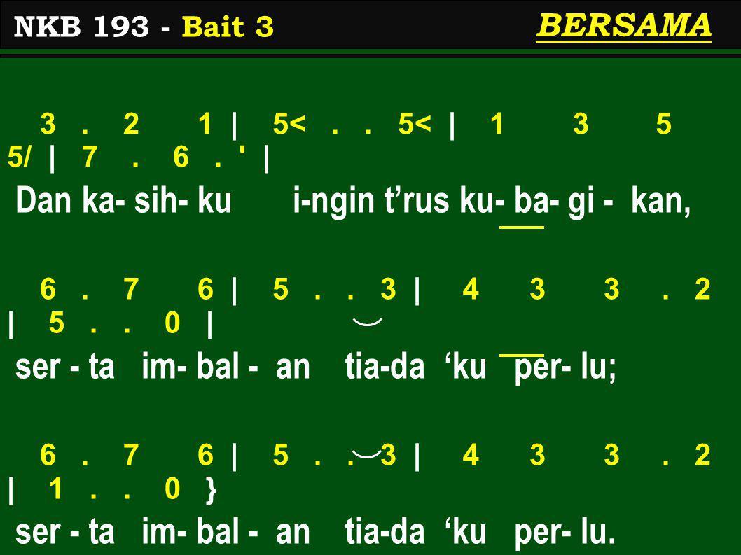 3.2 1 | 5<.. 5< | 1 3 5 5/ | 7. 6. | Dan ka- sih- ku i-ngin t'rus ku- ba- gi - kan, 6.