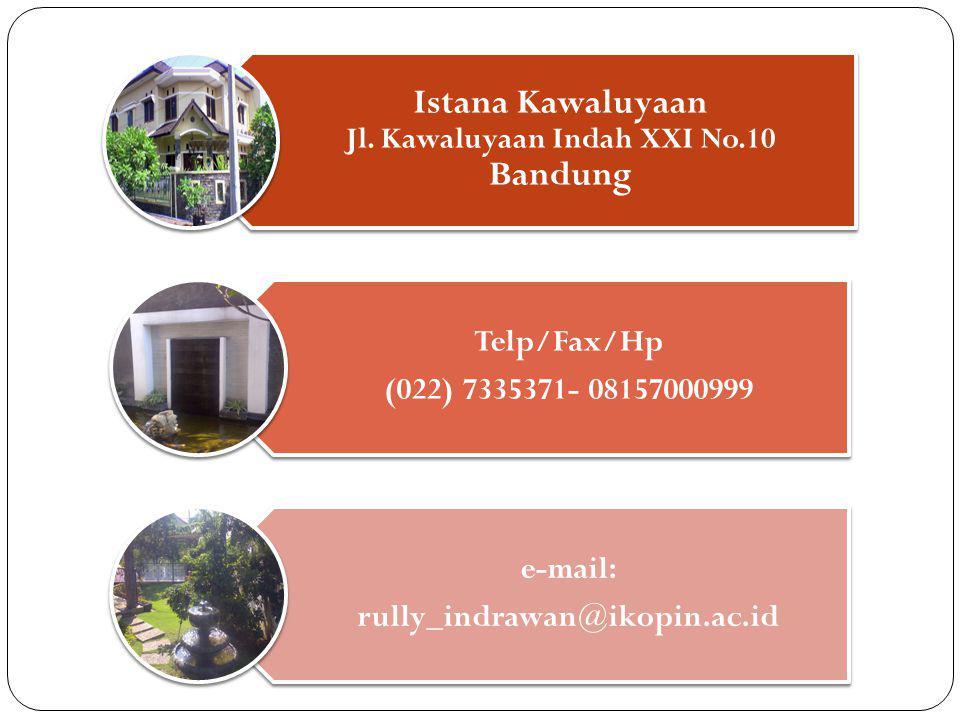 Istana Kawaluyaan Jl. Kawaluyaan Indah XXI No.10 Bandung Telp/Fax/Hp (022) 7335371- 08157000999 e-mail: rully_indrawan@ikopin.ac.id