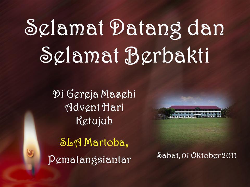 Selamat Datang dan Selamat Berbakti Di Gereja Masehi Advent Hari Ketujuh SLA Martoba, Pematangsiantar Sabat, 01 Oktober 2011