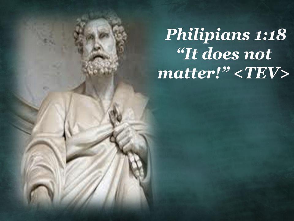 Philipians 1:18 It does not matter!