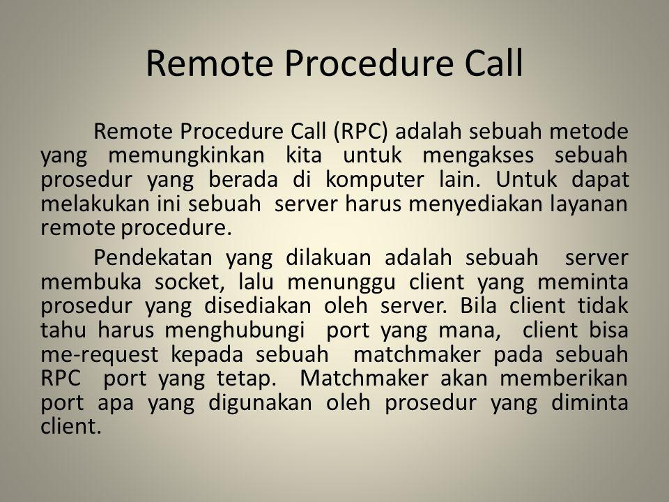 Remote Procedure Call Remote Procedure Call (RPC) adalah sebuah metode yang memungkinkan kita untuk mengakses sebuah prosedur yang berada di komputer