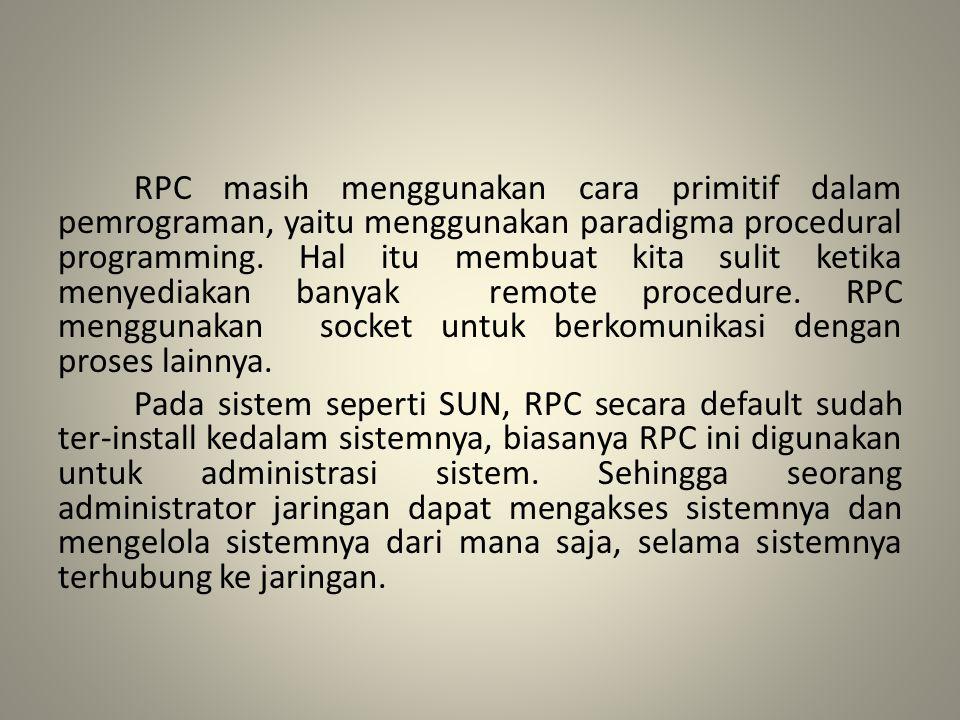 RPC masih menggunakan cara primitif dalam pemrograman, yaitu menggunakan paradigma procedural programming. Hal itu membuat kita sulit ketika menyediak