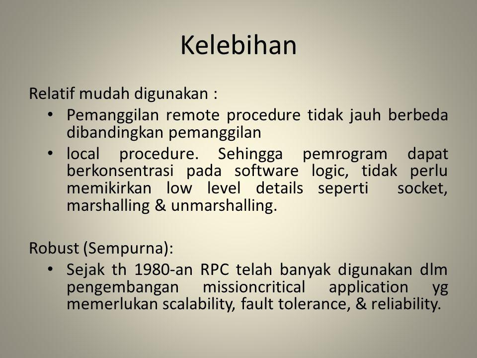 Kelebihan Relatif mudah digunakan : Pemanggilan remote procedure tidak jauh berbeda dibandingkan pemanggilan local procedure. Sehingga pemrogram dapat