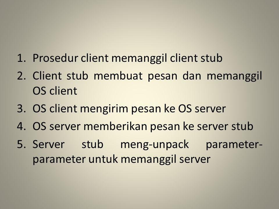 1.Prosedur client memanggil client stub 2.Client stub membuat pesan dan memanggil OS client 3.OS client mengirim pesan ke OS server 4.OS server member