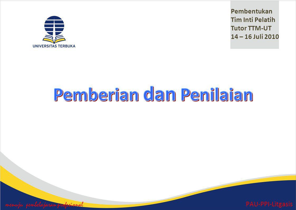 menuju pembelajaran profesional PAU-PPI-Litgasis Pembentukan Tim Inti Pelatih Tutor TTM-UT 14 – 16 Juli 2010