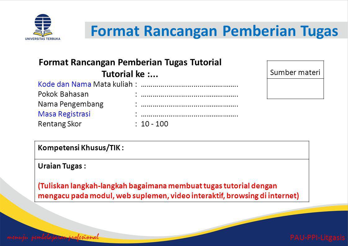 Format Rancangan Pemberian Tugas menuju pembelajaran profesional PAU-PPI-Litgasis Format Rancangan Pemberian Tugas Tutorial Tutorial ke :...