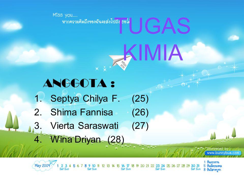 ANGGOTA : 1.Septya Chilya F.(25) 2.Shima Fannisa(26) 3.Vierta Saraswati(27) 4.Wina Driyan (28) TUGAS KIMIA