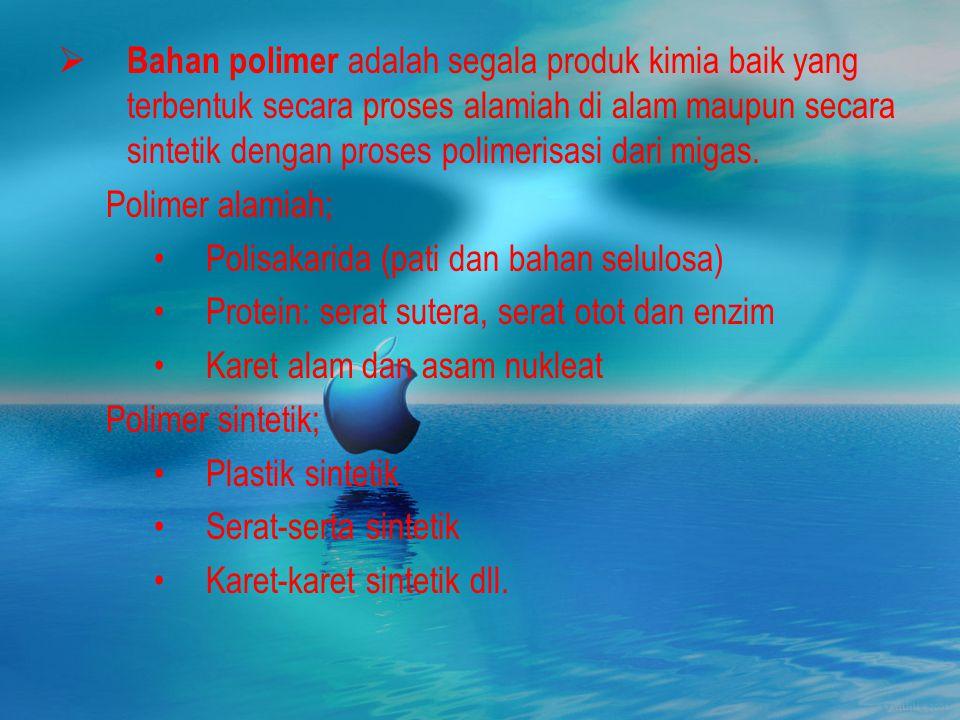  Bahan polimer adalah segala produk kimia baik yang terbentuk secara proses alamiah di alam maupun secara sintetik dengan proses polimerisasi dari migas.