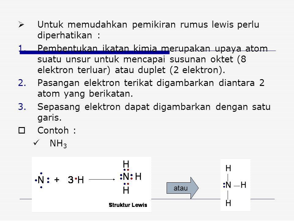 atau  Untuk memudahkan pemikiran rumus lewis perlu diperhatikan : 1.Pembentukan ikatan kimia merupakan upaya atom suatu unsur untuk mencapai susunan