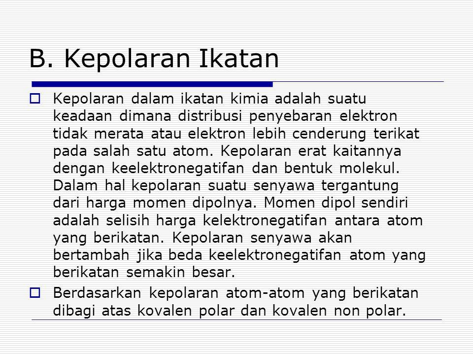 B. Kepolaran Ikatan  Kepolaran dalam ikatan kimia adalah suatu keadaan dimana distribusi penyebaran elektron tidak merata atau elektron lebih cenderu
