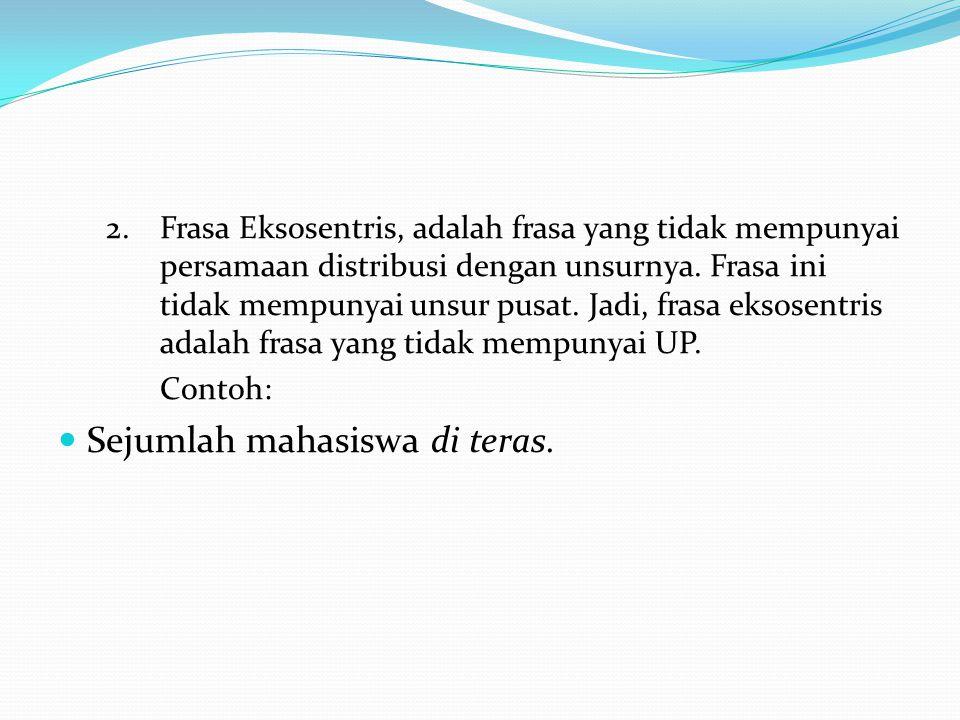 2.Frasa Eksosentris, adalah frasa yang tidak mempunyai persamaan distribusi dengan unsurnya.