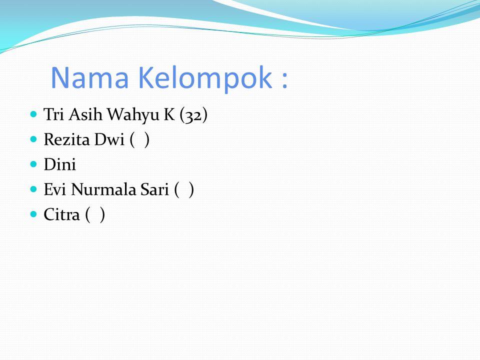 Nama Kelompok : Tri Asih Wahyu K (32) Rezita Dwi ( ) Dini Evi Nurmala Sari ( ) Citra ( )
