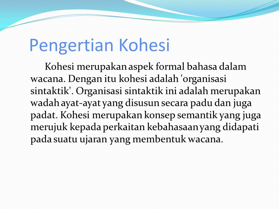 Pengertian Kohesi Kohesi merupakan aspek formal bahasa dalam wacana.
