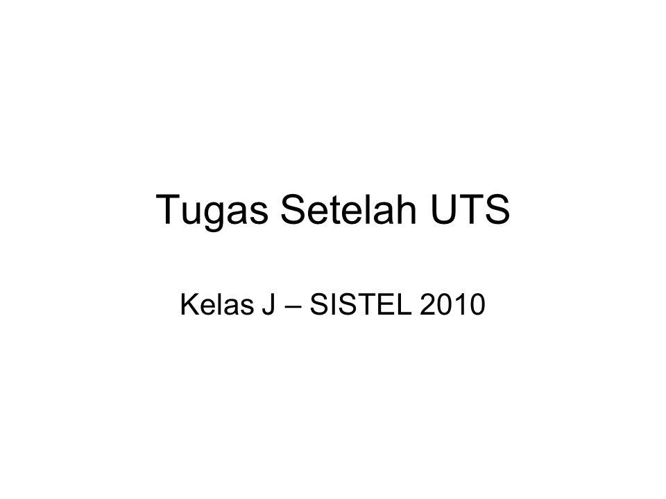 Tugas Setelah UTS Kelas J – SISTEL 2010