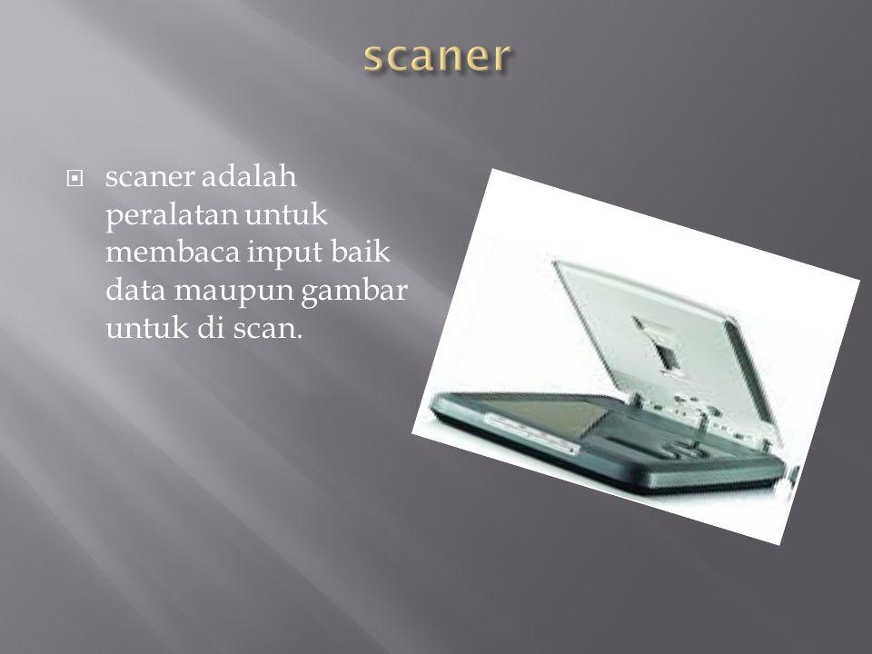  scaner adalah peralatan untuk membaca input baik data maupun gambar untuk di scan.