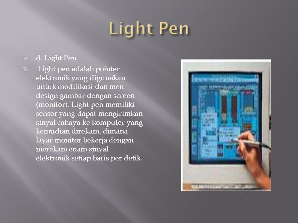  d. Light Pen  Light pen adalah pointer elektronik yang digunakan untuk modifikasi dan men- design gambar dengan screen (monitor). Light pen memilik