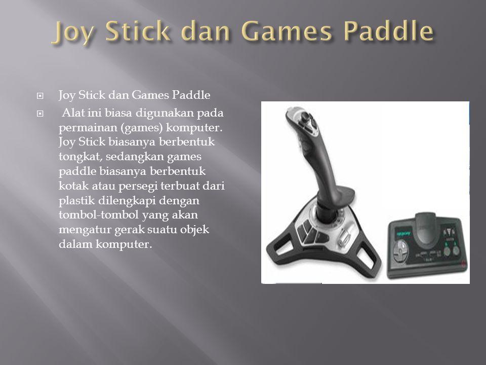  Joy Stick dan Games Paddle  Alat ini biasa digunakan pada permainan (games) komputer. Joy Stick biasanya berbentuk tongkat, sedangkan games paddle