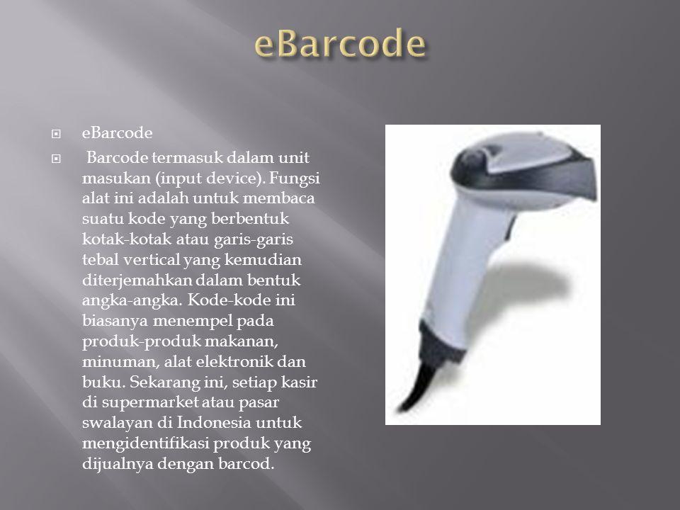  eBarcode  Barcode termasuk dalam unit masukan (input device). Fungsi alat ini adalah untuk membaca suatu kode yang berbentuk kotak-kotak atau garis