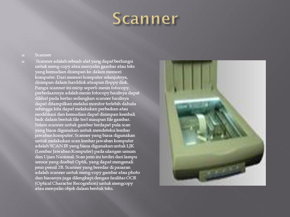  Scanner  Scanner adalah sebuah alat yang dapat berfungsi untuk meng-copy atau menyalin gambar atau teks yang kemudian disimpan ke dalam memori komp