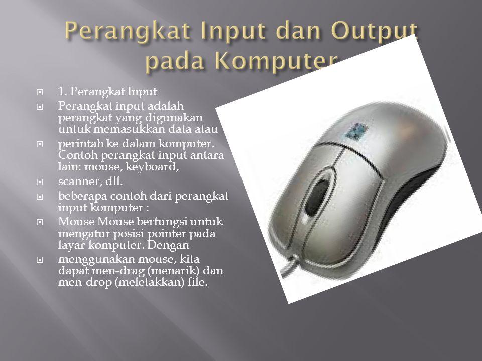  1. Perangkat Input  Perangkat input adalah perangkat yang digunakan untuk memasukkan data atau  perintah ke dalam komputer. Contoh perangkat input
