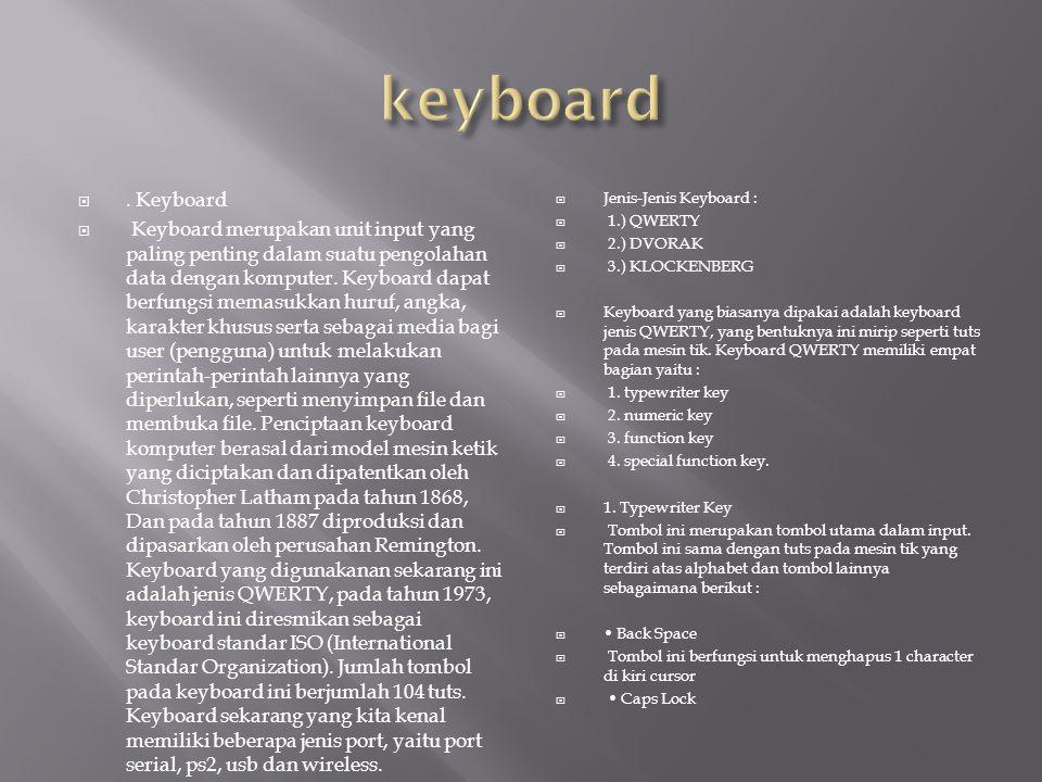 . Keyboard  Keyboard merupakan unit input yang paling penting dalam suatu pengolahan data dengan komputer. Keyboard dapat berfungsi memasukkan huruf