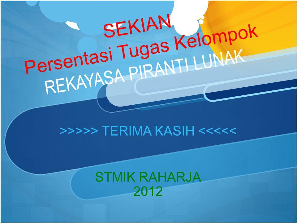 SEKIAN Persentasi Tugas Kelompok REKAYASA PIRANTI LUNAK >>>>> TERIMA KASIH <<<<< STMIK RAHARJA 2012