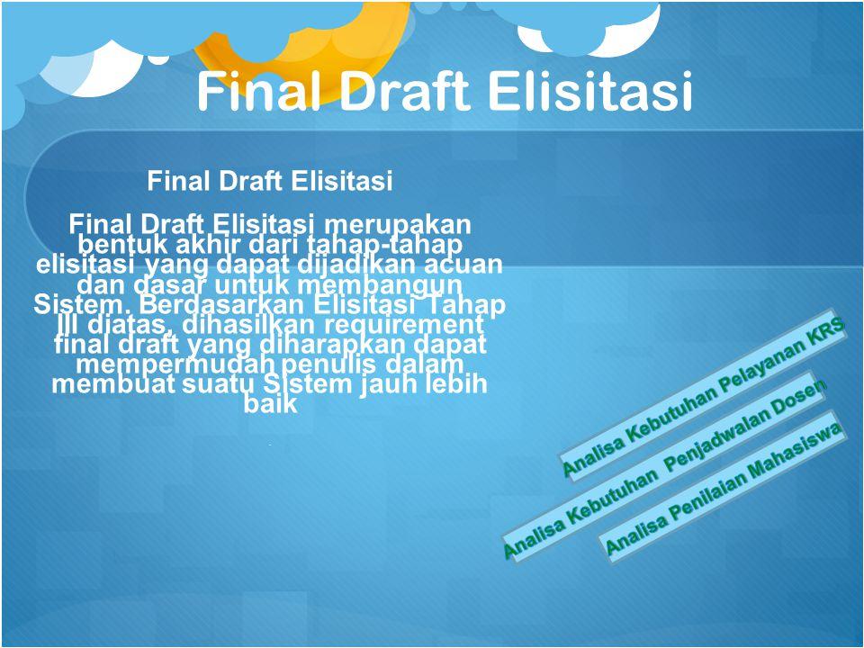 Final Draft Elisitasi Final Draft Elisitasi merupakan bentuk akhir dari tahap-tahap elisitasi yang dapat dijadikan acuan dan dasar untuk membangun Sistem.