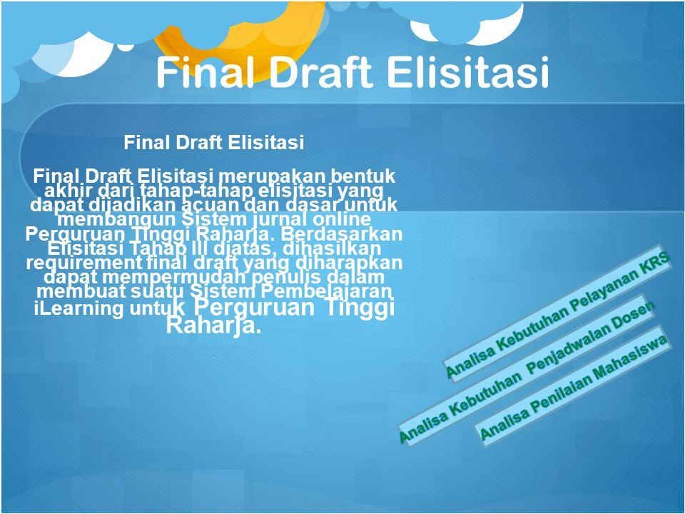 Final Draft Elisitasi Final Draft Elisitasi merupakan bentuk akhir dari tahap-tahap elisitasi yang dapat dijadikan acuan dan dasar untuk membangun Sistem jurnal online Perguruan Tinggi Raharja.