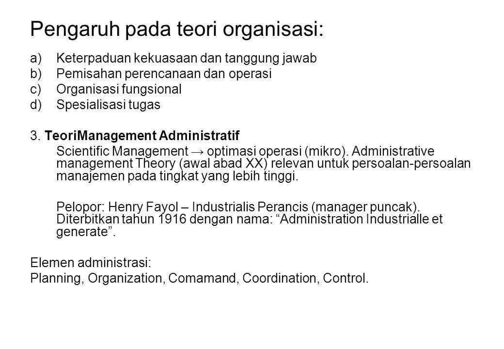 Pengaruh pada teori organisasi: a)Keterpaduan kekuasaan dan tanggung jawab b)Pemisahan perencanaan dan operasi c)Organisasi fungsional d)Spesialisasi