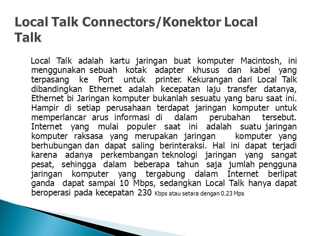 Local Talk adalah kartu jaringan buat komputer Macintosh, ini menggunakan sebuah kotak adapter khusus dan kabel yang terpasang ke Port untuk printer.