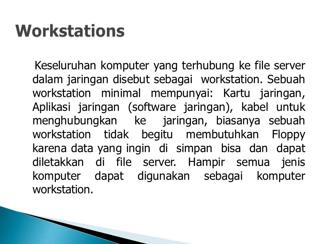 Keseluruhan komputer yang terhubung ke file server dalam jaringan disebut sebagai workstation.