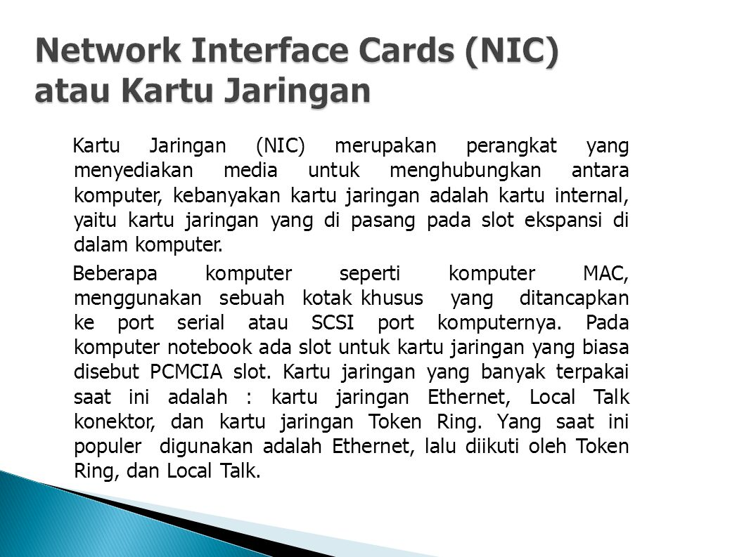 Kartu Jaringan (NIC) merupakan perangkat yang menyediakan media untuk menghubungkan antara komputer, kebanyakan kartu jaringan adalah kartu internal, yaitu kartu jaringan yang di pasang pada slot ekspansi di dalam komputer.