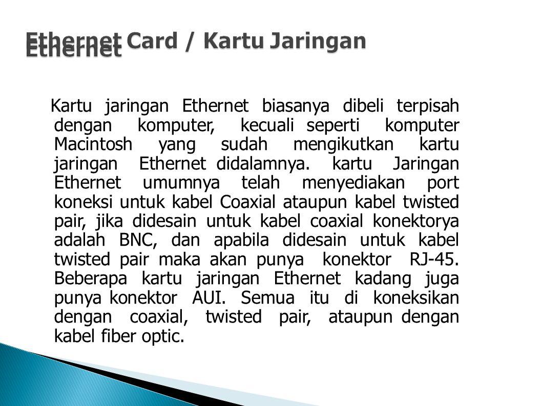 Kartu jaringan Ethernet biasanya dibeli terpisah dengan komputer, kecuali seperti komputer Macintosh yang sudah mengikutkan kartu jaringan Ethernet didalamnya.