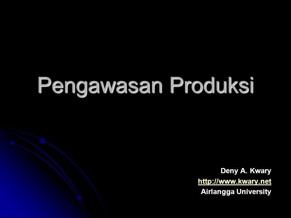 Pengawasan Produksi Deny A. Kwary http://www.kwary.net Airlangga University