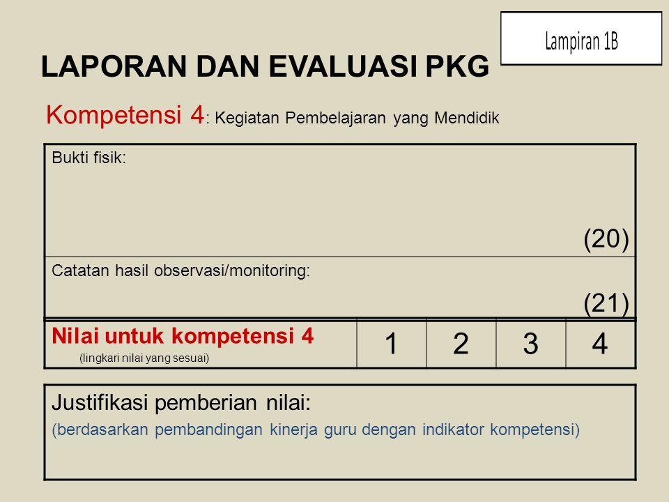 LAPORAN DAN EVALUASI PKG Kompetensi 4 : Kegiatan Pembelajaran yang Mendidik Bukti fisik: (20) Catatan hasil observasi/monitoring: (21) Nilai untuk kom