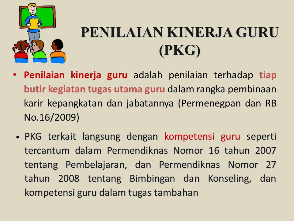 PENILAIAN KINERJA GURU (PKG) Penilaian kinerja guru adalah penilaian terhadap tiap butir kegiatan tugas utama guru dalam rangka pembinaan karir kepang