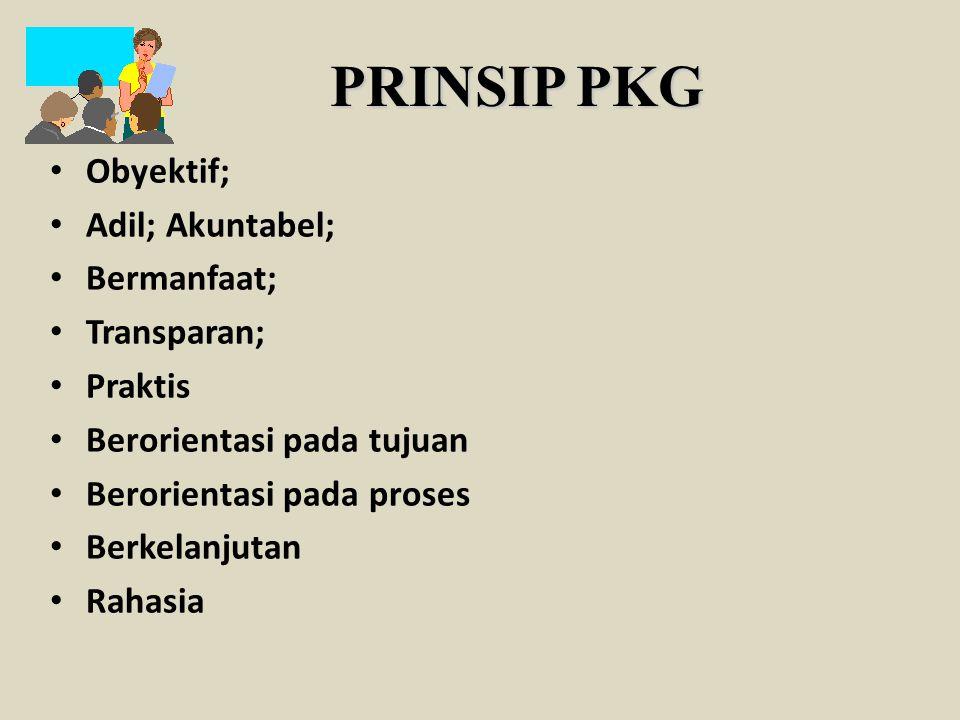 PRINSIP PKG Obyektif; Adil; Akuntabel; Bermanfaat; Transparan; Praktis Berorientasi pada tujuan Berorientasi pada proses Berkelanjutan Rahasia
