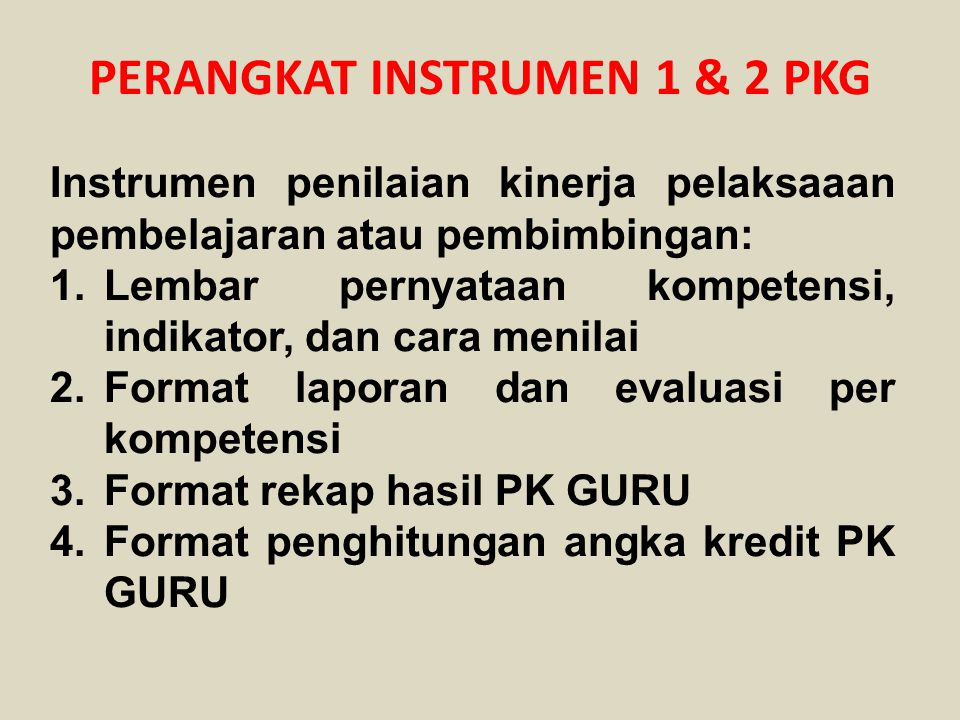 PERANGKAT INSTRUMEN 1 & 2 PKG Instrumen penilaian kinerja pelaksaaan pembelajaran atau pembimbingan: 1.Lembar pernyataan kompetensi, indikator, dan ca