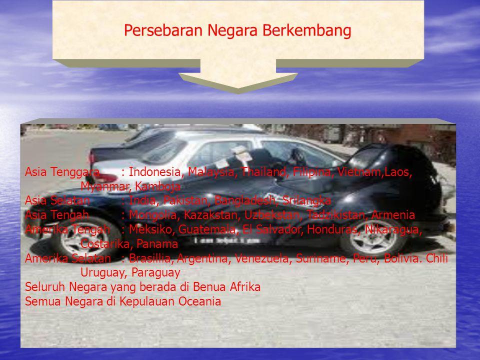 Persebaran Negara Berkembang Asia Tenggara: Indonesia, Malaysia, Thailand, Filipina, Vietnam,Laos, Myanmar, Kamboja Asia Selatan: India, Pakistan, Ban